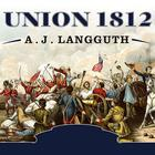 Union 1812 by A. J. Langguth