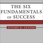 The Six Fundamentals of Success by Stuart R. Levine