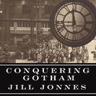 Conquering Gotham by Jill Jonnes