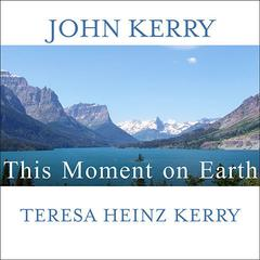 This Moment on Earth by John Kerry, Teresa Heinz Kerry