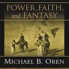 Power, Faith, and Fantasy by Michael B. Oren