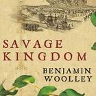 Savage Kingdom by Benjamin Woolley