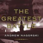 The Greatest Battle by Andrew Nagorski