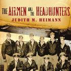 The Airmen and the Headhunters by Judith M. Heimann