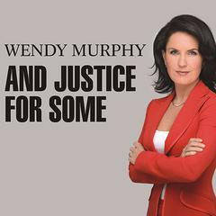 And Justice for Some by Wendy Murphy