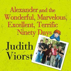 Alexander and the Wonderful, Marvelous, Excellent, Terrific Ninety Days by Judith Viorst