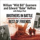 "Brothers in Battle, Best of Friends by William ""Wild Bill"" Guarnere, Edward ""Babe"" Heffron, Robyn Post"