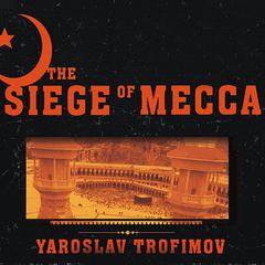 The Siege of Mecca by Yaroslav Trofimov