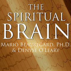 The Spiritual Brain by Mario Beauregard, PhD, Denyse O'Leary