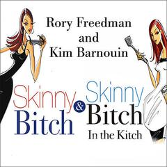 Skinny Bitch & Skinny Bitch in the Kitch by Rory Freedman, Kim Barnouin