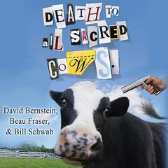 Death to All Sacred Cows by David Bernstein, Beau Fraser, Bill Schwab