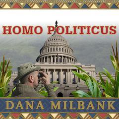 Homo Politicus by Dana Milbank