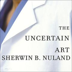 The Uncertain Art by Sherwin B. Nuland