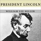 President Lincoln by William Lee Miller