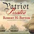 Patriot Pirates by Robert H. Patton