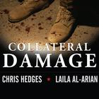 Collateral Damage by Chris Hedges, Laila Al-Arian