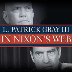 In Nixon's Web by L. Patrick Gray III