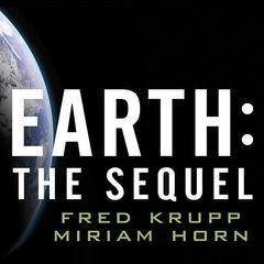 Earth: The Sequel by Miriam Horn, Fred Krupp