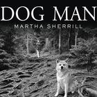 Dog Man by Martha Sherrill