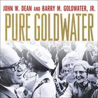 Pure Goldwater by John W. Dean, Barry M. Goldwater Jr.