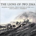 The Lions of Iwo Jima by Major General Fred Haynes, USMC, ret., James A. Warren