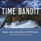 Time Bandit by Andy Hillstrand, Johnathan Hillstrand, Malcolm MacPherson