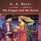 The Dragon and the Raven, or, The Days of King Alfred by G. A. Henty