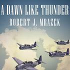 A Dawn Like Thunder by Robert J. Mrazek