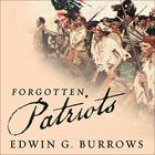 Forgotten Patriots by Edwin G. Burrows