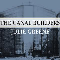 The Canal Builders by Julie Greene