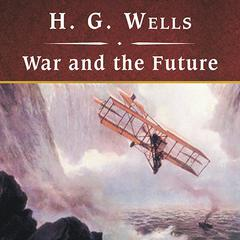War and the Future by H. G. Wells