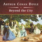 Beyond the City by Sir Arthur Conan Doyle