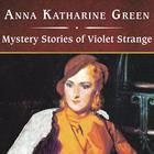 Mystery Stories of Violet Strange by Anna Katharine Green