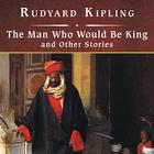The Man Who Would Be King, and Other Stories by Rudyard Kipling
