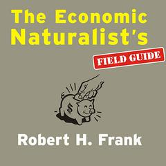 The Economic Naturalist's Field Guide by Robert H. Frank