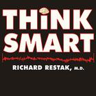 Think Smart by Richard M. Restak, MD