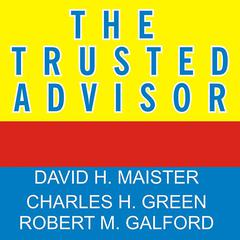 The Trusted Advisor by David H. Maister, Robert M. Galford, Charles H. Green