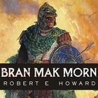 Bran Mak Morn by Robert E. Howard