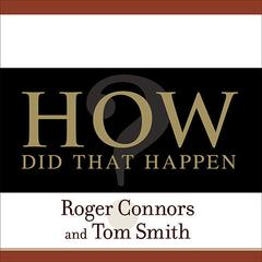 How Did That Happen? by Roger Connors, Tom Smith