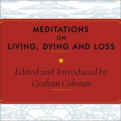 Meditations on Living, Dying, and Loss by Graham Coleman