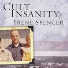 Cult Insanity by Irene Spencer