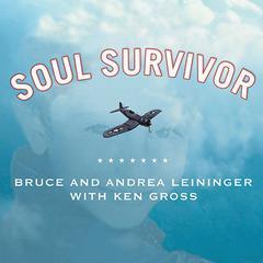 Soul Survivor by Andrea Leininger, Bruce Leininger