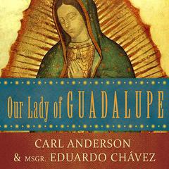 Our Lady of Guadalupe by Carl Anderson, Eduardo Chavez