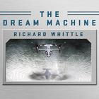 The Dream Machine by Richard Whittle