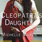 Cleopatra's Daughter by Michelle Moran