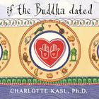 If the Buddha Dated by Charlotte Kasl, PhD