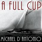 A Full Cup by Michael D'Antonio