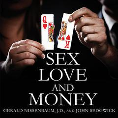 Sex, Love, and Money by Gerald Nissenbaum, JD, John Sedgwick