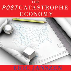 The Postcatastrophe Economy by Eric Janszen