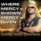 """Where Mercy Is Shown, Mercy Is Given by Duane """"Dog"""" Chapman"""